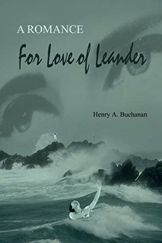 For Love of Leander A Romance: Henry A. Buchanan