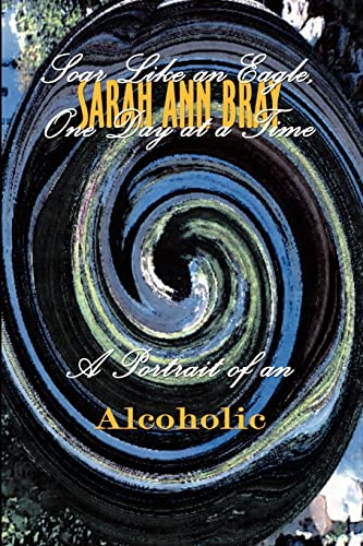 9780759673106: Soar Like an Eagle, One Day at a Time: A Portrait of An Alcoholic