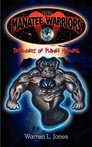 The Manatee Warriors: Defenders of Planet Moonark: Warren L. Jones