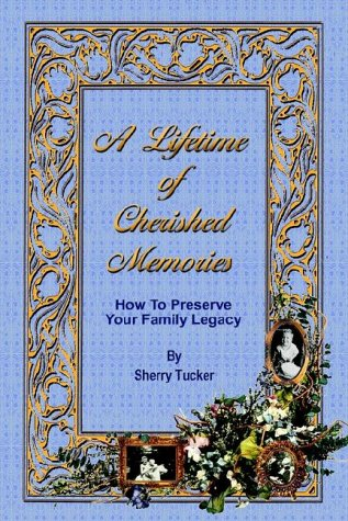 9780759675216: A Lifetime of Cherished Memories: How To Preserve Your Family Legacy