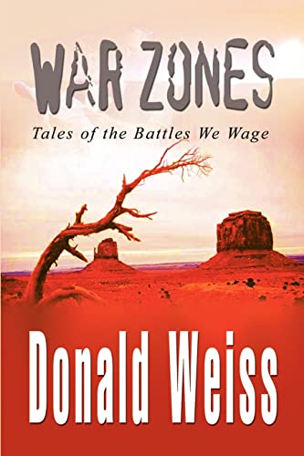 War Zones Tales of the Battles We Wage: Donald Weiss