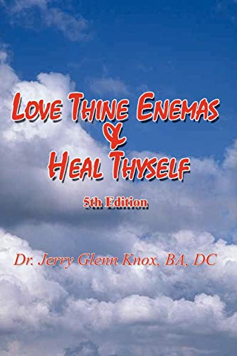 9780759675971: Love Thine Enemas & Heal Thyself: 5th Ed.