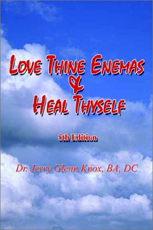 9780759675988: Love Thine Enemas & Heal Thyself: 5th Ed.