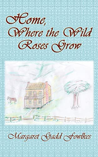 Home, Where the Wild Roses Grow: Fowlkes, Margaret Gadd