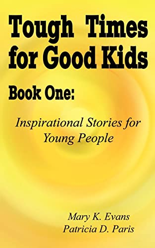 Tough Times for Good Kids Book One:: Inspirational Stories for Young People: Paris, Patricia D., ...