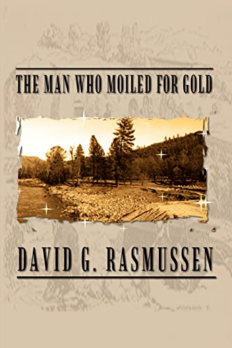 The Man Who Moiled for Gold: David G. Rasmussen