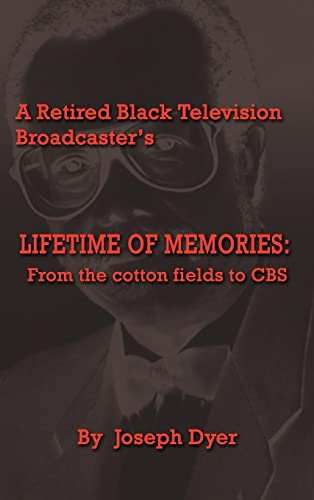 A Retired Black Television Broadcaster's LIFETIME OF MEMORIES: From the cotton fields to CBS: ...