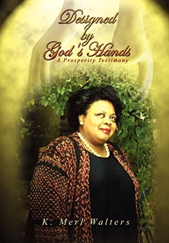 Designed by God's Hands: A Prosperity Testimony: K. Merl Walters