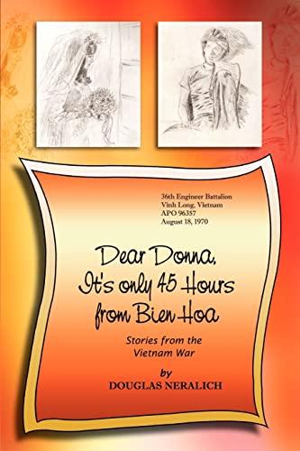 Dear Donna, Its Only 45 Hours from Bien Hoa: Douglas Neralich
