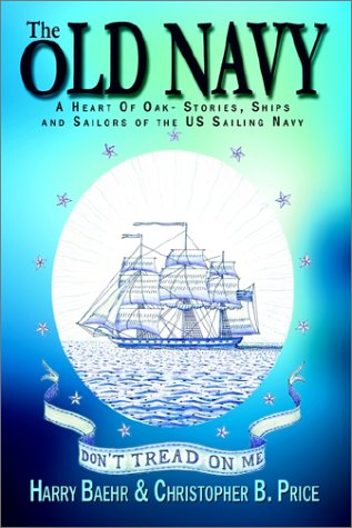 9780759691339: The Old Navy: A Heart of Oak- Stories, Ships and Sailors of the Us Sailing Navy