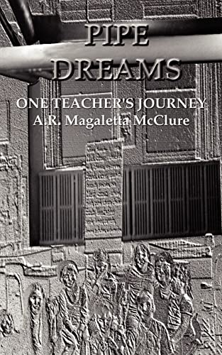 Pipe Dreams: One Teacher's Journey: A. R. Magaletta McClure