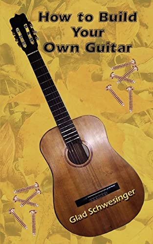 How to Build Your Own Guitar: Glad Schwesinger