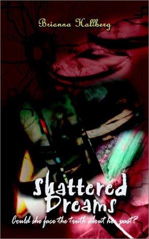 Shattered Dreams: Hallberg, Brianna