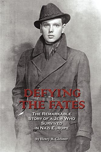 Defying the Fates: The Remarkable Story of a Jew Who Survived in Nazi Europe