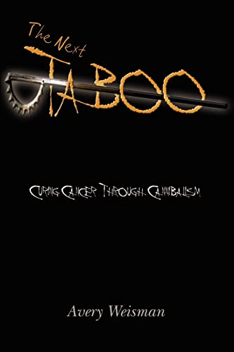The Next Taboo: Curing Cancer Through Cannibalism: Weisman, Avery