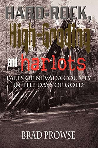 9780759698567: Hard-Rock, High-Grading and Harlots: Tales of Nevada County in the Days of Gold