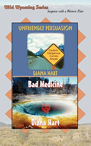 Unfriendly Persuasion/Bad Medicine: Wyoming Wild 1 &: Diana Hart