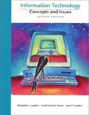 Information Technology: Concepts and Issues, Second Edition: Kenneth Laudon, Carol