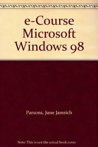E-Course Microsoft Windows 98: Parsons, June Jamrich, Oja, Dan