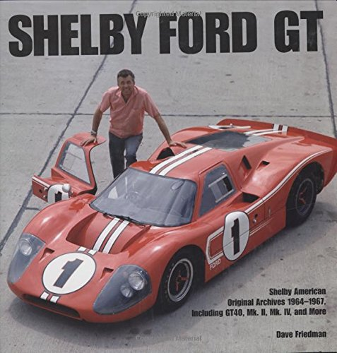 9780760300138: Shelby GT40: Shelby American Original Archives 1964-1967 Including GT40, Mk. II, Mk. IV, and More