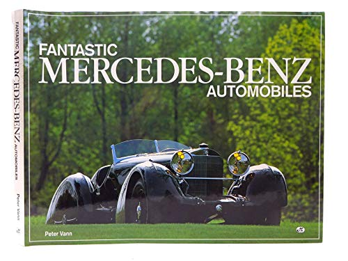 Fantastic Mercedes-Benz Automobiles. The Photographs of Peter Vann, with Contributions By ...