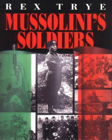 Mussolini's Soldiers: Trye, Rex/D'Angelo, Rudy A. (foreword)