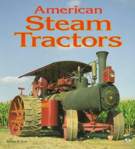 American Steam Tractors by Ertel, Patrick: Patrick Ertel