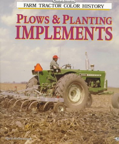 Plows & Planting Implements (Motorbooks International Farm Tractor Color History)