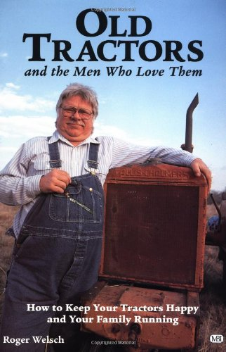 9780760301296: Old Tractors and the Men Who Love Them: How to Keep Your Tractors Happy and Your Family Running
