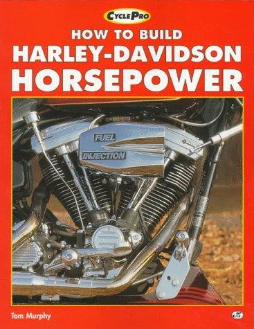 9780760301500: How to Build Harley-Davidson Horsepower (Motorbooks International Cyclepro Series)