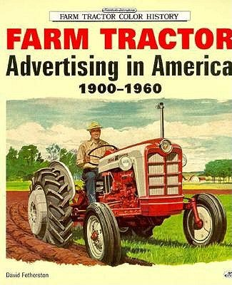 9780760301623: Farm Tractor: Advertising in America 1900-1960 (Motorbooks International Farm Tractor Color History)