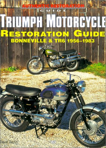 Triumph Motorcycle Restoration Guide: Bonneville and TR6, 1956-1983: Gaylin, David