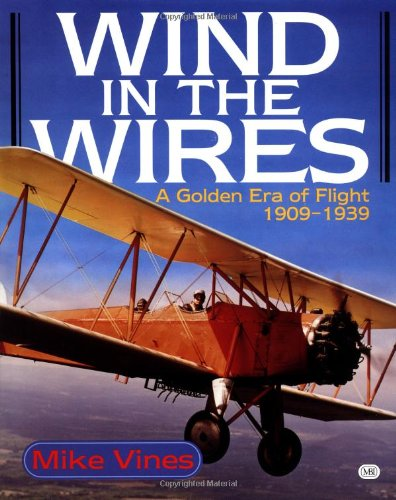 9780760301906: Wind in the Wires: A Golden Era of Flight, 1909-1939