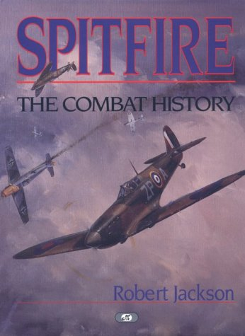 Spitfire: The Combat History (9780760301937) by Robert Jackson