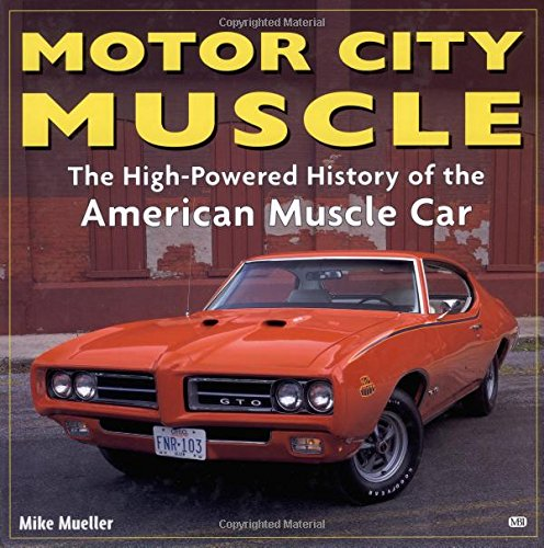 Motor City Muscle: High-Powered History of the American Muscle Car: Mueller, Mike