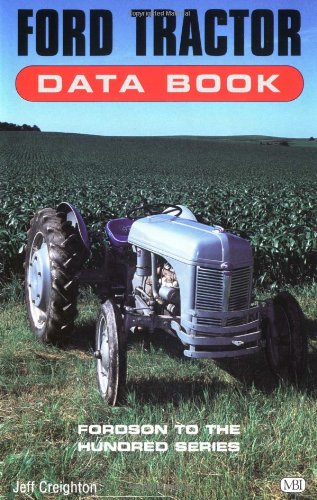 Ford Tractor Data Book: Fordson to the Hundred Series: Creighton, Jeff