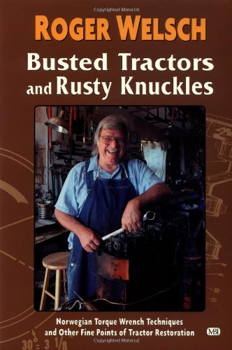 9780760303016: Busted Tractors and Rusty Knuckles: Norwegian Torque Wrench Techniques and Other Fine Points of Tractor Restoration