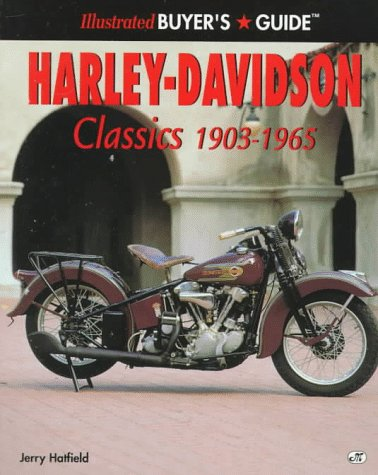 Harley-Davidson Classics 1903-1965: Illustrated Buyers Guide: Hatfield, Jerry H.