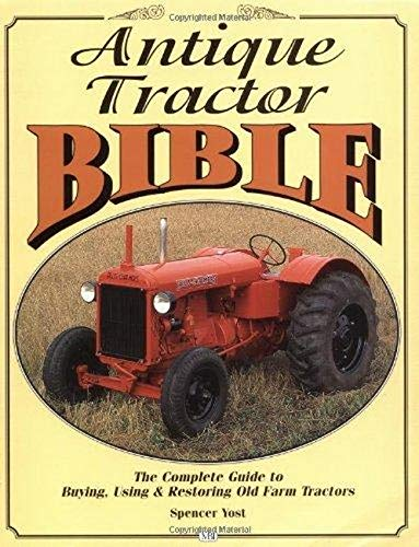 9780760303351: Antique Tractor Bible: The Complete Guide to Buying, Using and Restoring Old Farm Tractors (Motorbooks Workshop)