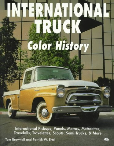 International Truck Color History (0760303614) by Tom Brownell; Patrick W. Ertel