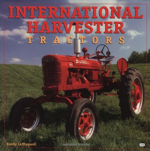 International Harvester Tractors (Motorbooks International Farm Tractor Color History): Leffingwell...