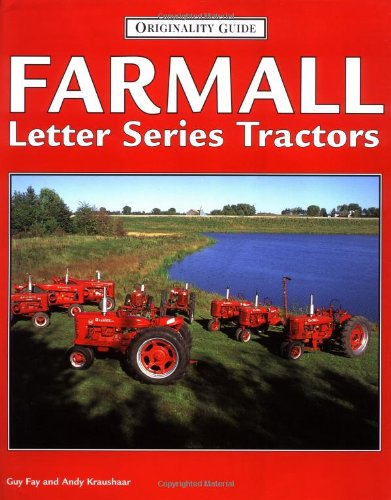 Farmall Letter Series Tractors (Originality Guide): Guy Fay, Andy Kraushaar