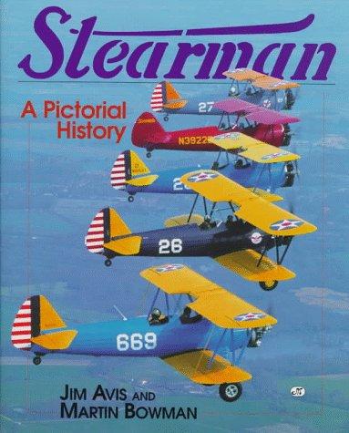 Stearman: A Pictorial History: Bowman, Martin W., Avis, Jim
