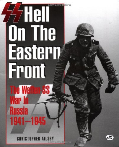 9780760305386: Ss: Hell on the Eastern Front : The Waffen-Ss War in Russia 1941-1945