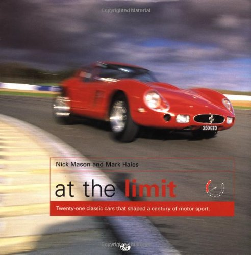 9780760305706: At the Limit: Twenty-One Classic Cars That Shaped a Century of Motor Sport