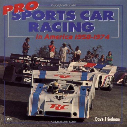 Pro Sports Car Racing in America 1958+1974: Friedman, Dave