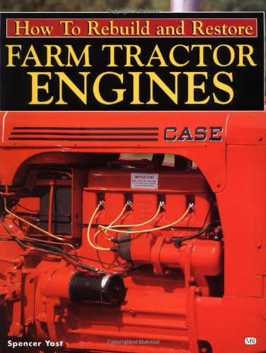 How to Rebuild and Restore Farm Tractor Engines (Motorbooks Workshop): Yost, Spencer