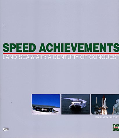 Speed Achievements: Land Sea and Air : Graves, Richard