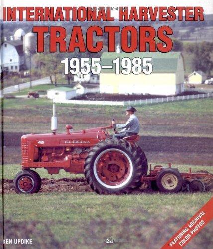 International Harvester Tractors 1955-1985: Updike, Ken