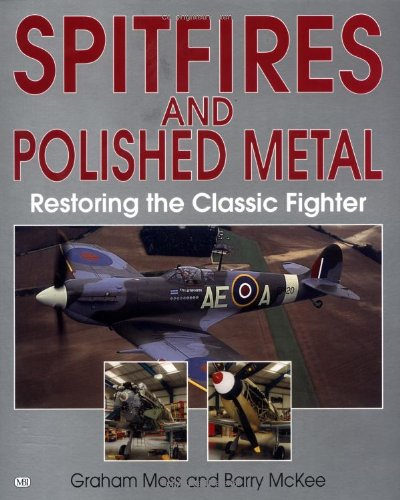 9780760307410: Spitfires and Polished Metal: Restoring the Classic Fighter